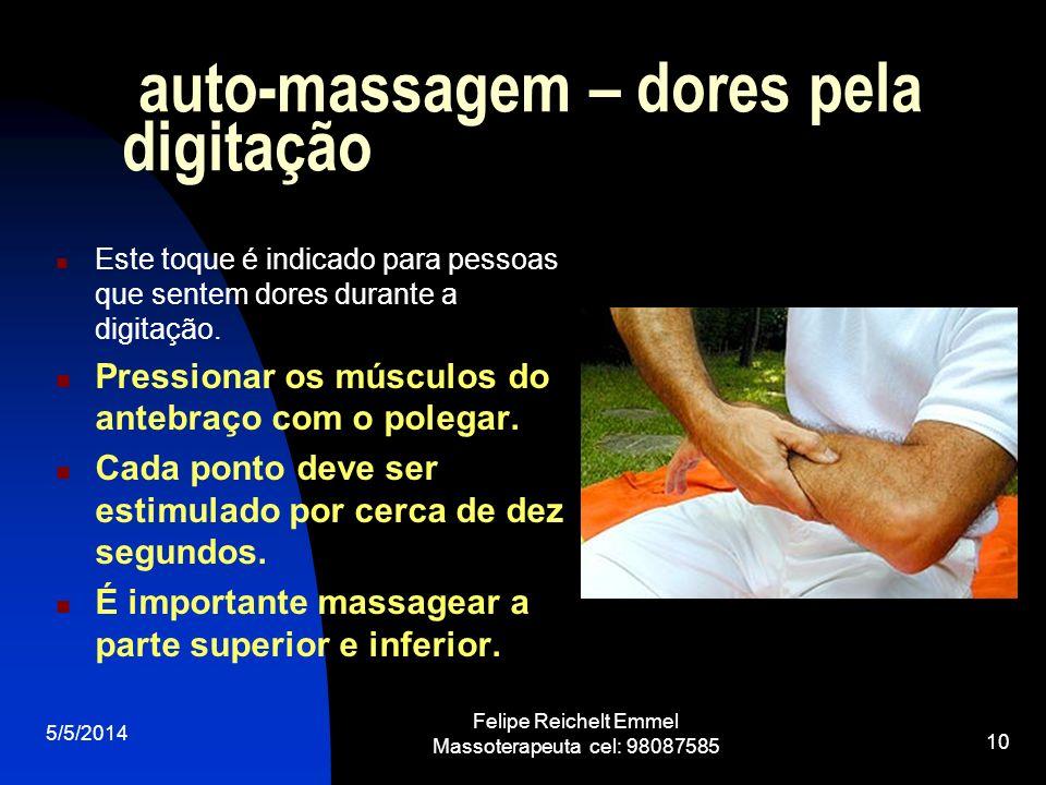5/5/2014 Felipe Reichelt Emmel Massoterapeuta cel: 98087585 10 auto-massagem – dores pela digitação Este toque é indicado para pessoas que sentem dore