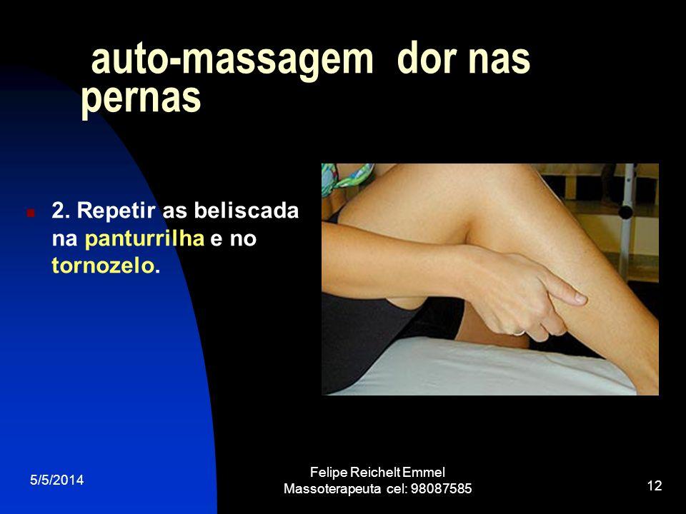 5/5/2014 Felipe Reichelt Emmel Massoterapeuta cel: 98087585 12 auto-massagem dor nas pernas 2. Repetir as beliscada na panturrilha e no tornozelo.