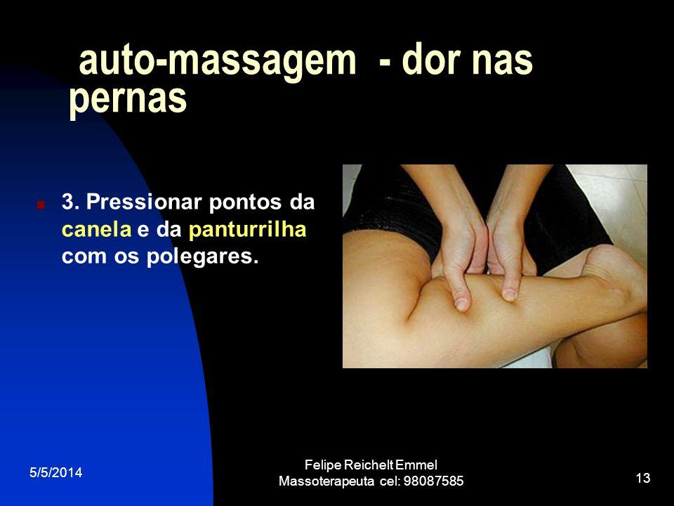 5/5/2014 Felipe Reichelt Emmel Massoterapeuta cel: 98087585 13 auto-massagem - dor nas pernas 3. Pressionar pontos da canela e da panturrilha com os p