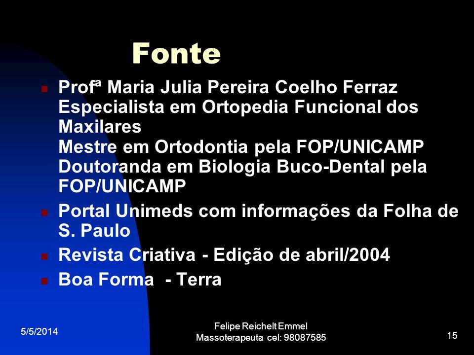 5/5/2014 Felipe Reichelt Emmel Massoterapeuta cel: 98087585 15 Fonte Profª Maria Julia Pereira Coelho Ferraz Especialista em Ortopedia Funcional dos M