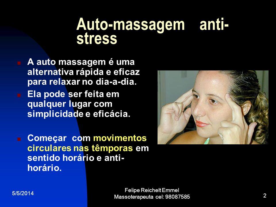 5/5/2014 Felipe Reichelt Emmel Massoterapeuta cel: 98087585 2 Auto-massagem anti- stress A auto massagem é uma alternativa rápida e eficaz para relaxa