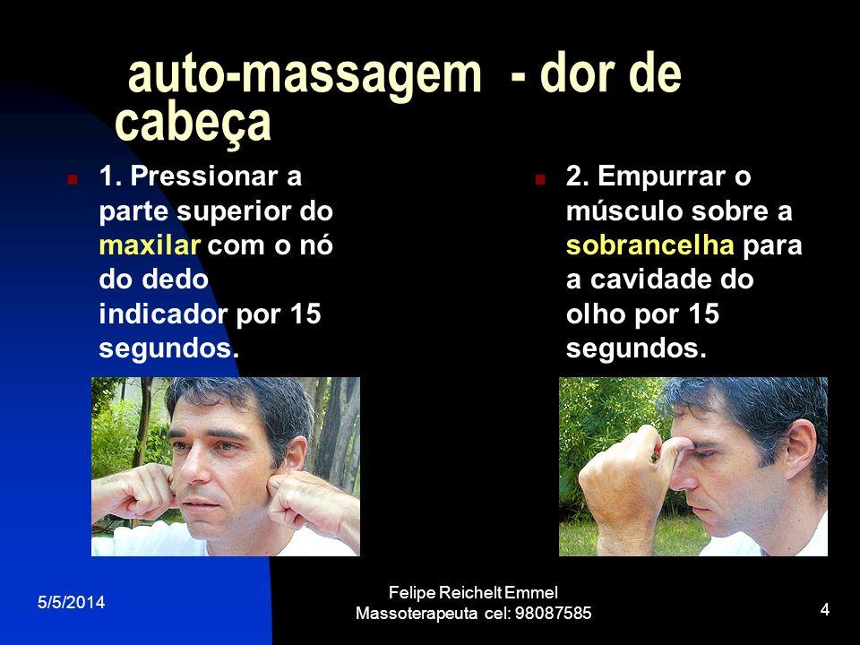 5/5/2014 Felipe Reichelt Emmel Massoterapeuta cel: 98087585 5 auto-massagem – dor nos ombros Amassar a região do trapézio (ombro).