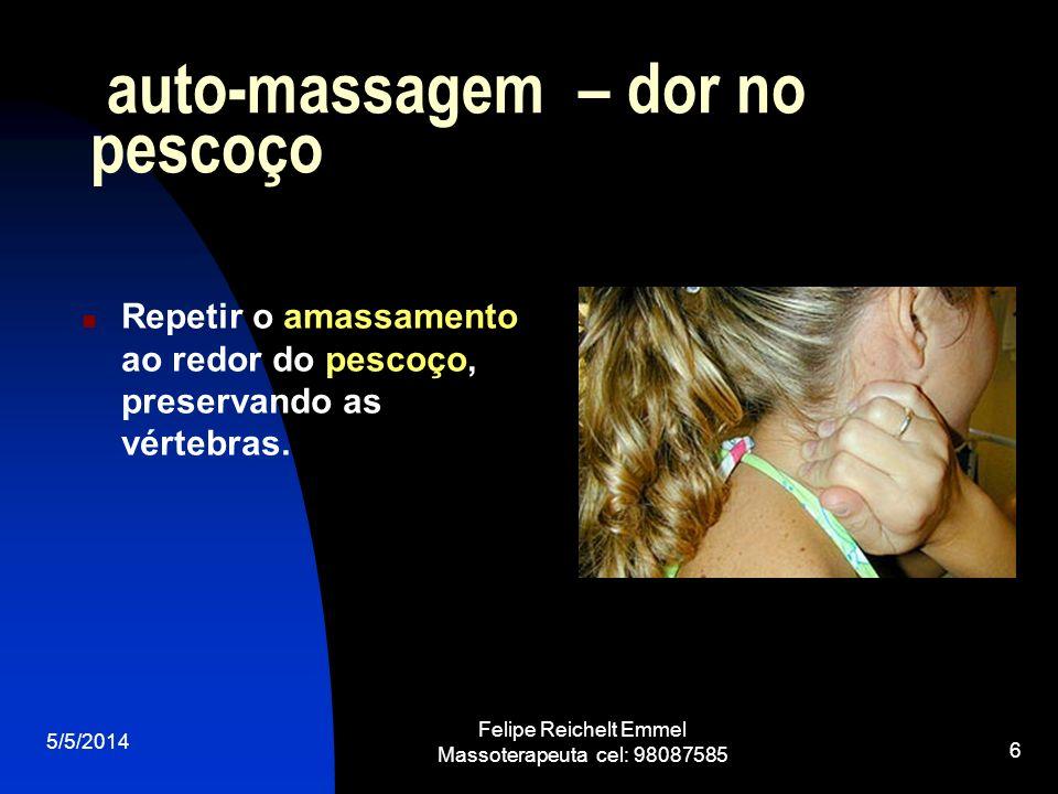 5/5/2014 Felipe Reichelt Emmel Massoterapeuta cel: 98087585 6 auto-massagem – dor no pescoço Repetir o amassamento ao redor do pescoço, preservando as