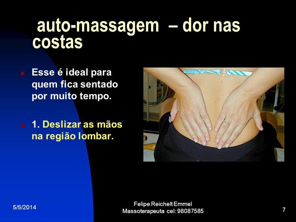 5/5/2014 Felipe Reichelt Emmel Massoterapeuta cel: 98087585 7 auto-massagem – dor nas costas Esse é ideal para quem fica sentado por muito tempo. 1. D