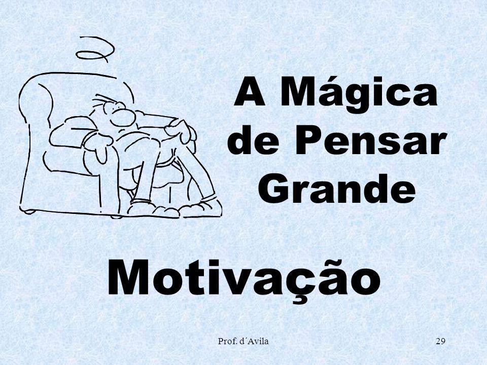 Prof. d´Avila29 Motivação A Mágica de Pensar Grande