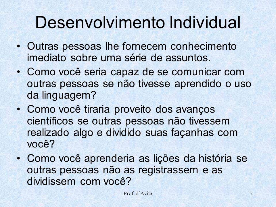 Prof. d´Avila7 Desenvolvimento Individual Outras pessoas lhe fornecem conhecimento imediato sobre uma série de assuntos. Como você seria capaz de se c