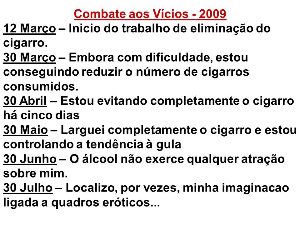 Combate aos Vícios - 2009 12 Março – Inicio do trabalho de eliminação do cigarro. 30 Março – Embora com dificuldade, estou conseguindo reduzir o númer