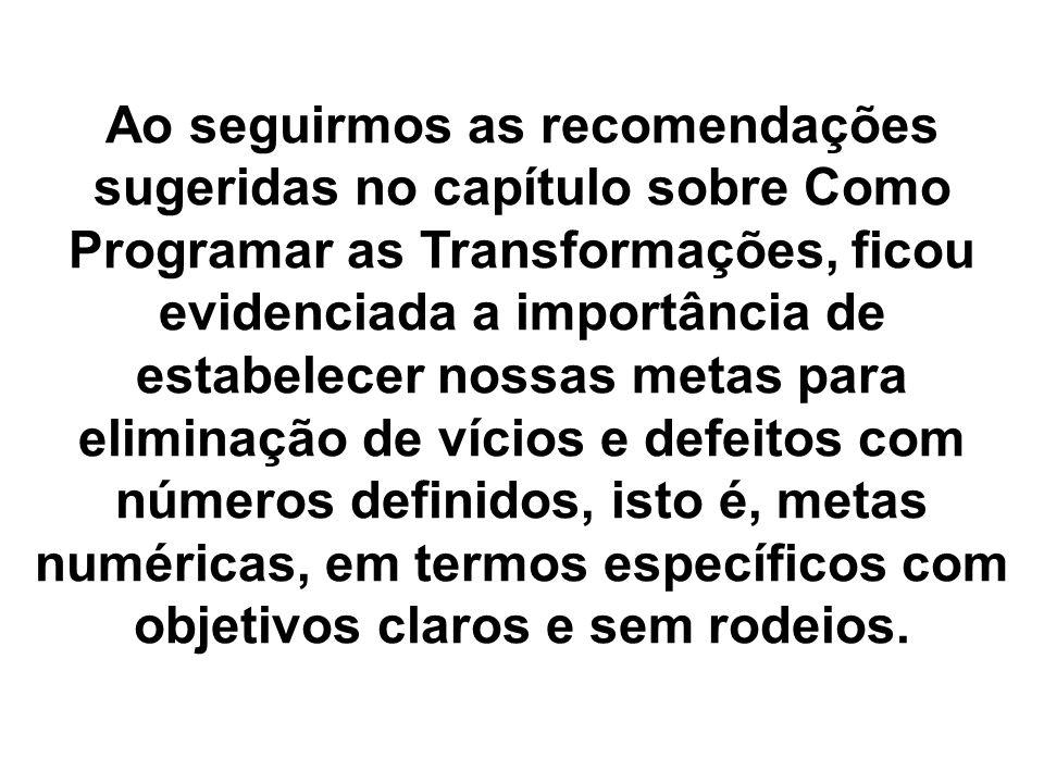 Ao seguirmos as recomendações sugeridas no capítulo sobre Como Programar as Transformações, ficou evidenciada a importância de estabelecer nossas meta