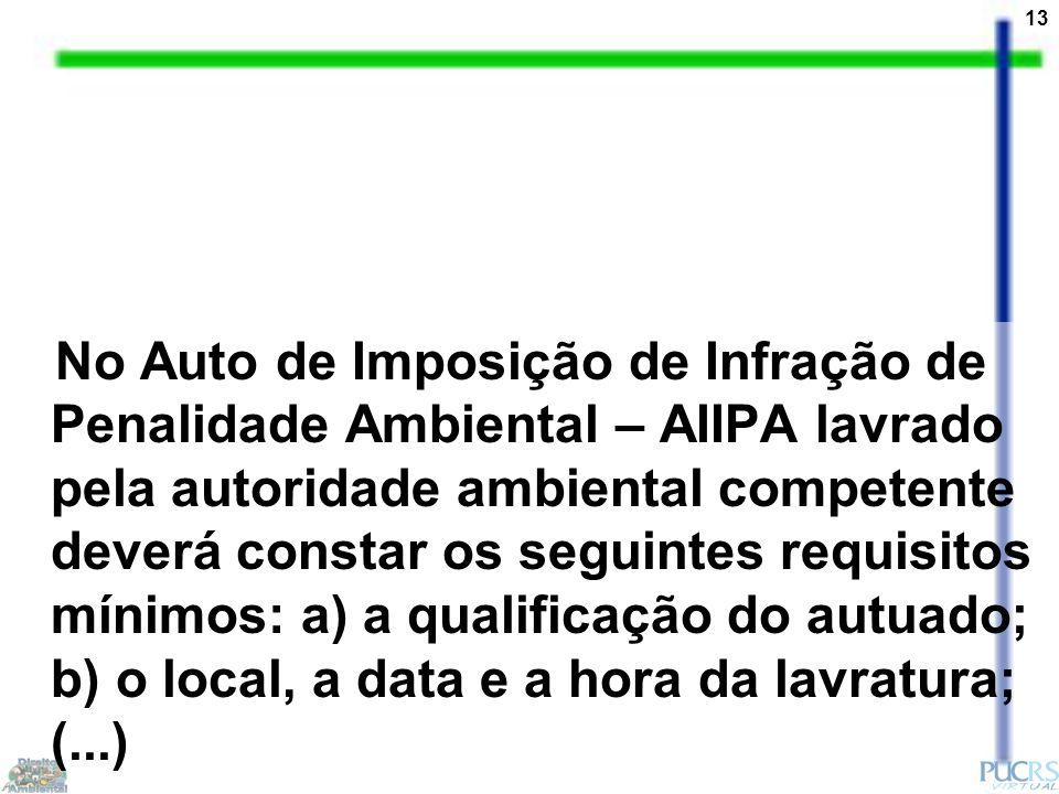 13 No Auto de Imposição de Infração de Penalidade Ambiental – AIIPA lavrado pela autoridade ambiental competente deverá constar os seguintes requisito