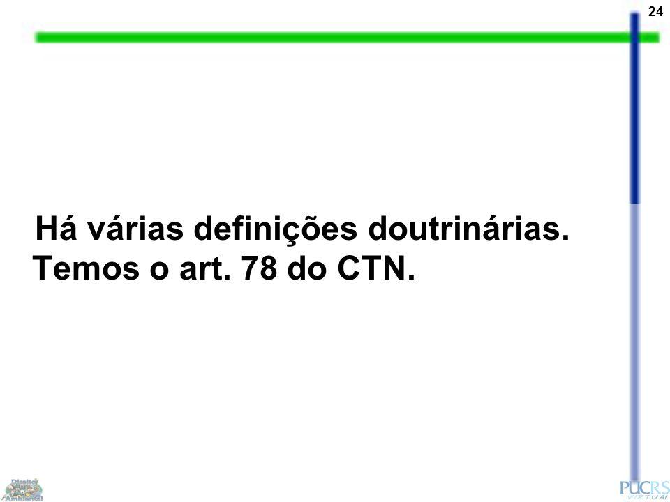 24 Há várias definições doutrinárias. Temos o art. 78 do CTN.