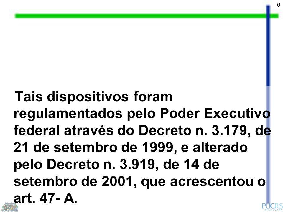 6 Tais dispositivos foram regulamentados pelo Poder Executivo federal através do Decreto n. 3.179, de 21 de setembro de 1999, e alterado pelo Decreto