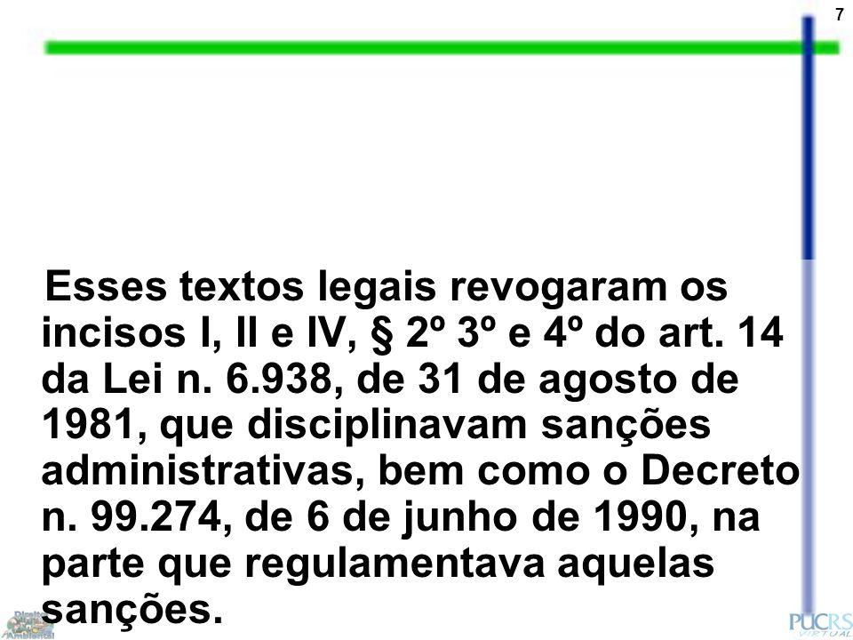 7 Esses textos legais revogaram os incisos I, II e IV, § 2º 3º e 4º do art. 14 da Lei n. 6.938, de 31 de agosto de 1981, que disciplinavam sanções adm