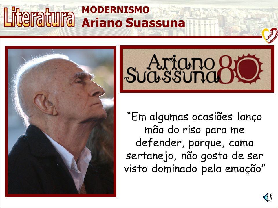 MODERNISMO Ariano Suassuna Ariano Vilar Suassuna nasceu em João Pessoa, então Cidade da Paraíba em 16 de junho de 1927, é um dramaturgo, romancista e poeta brasileiro.