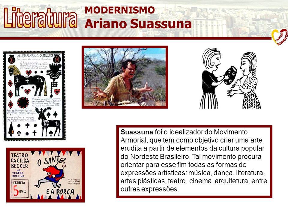 MODERNISMO Ariano Suassuna Suassuna foi o idealizador do Movimento Armorial, que tem como objetivo criar uma arte erudita a partir de elementos da cul