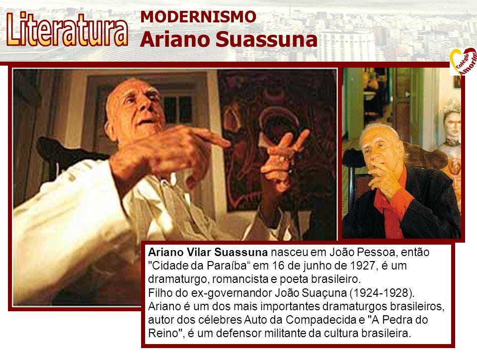 MODERNISMO Ariano Suassuna Seu nascimento acabou por ocasionar a parada de uma procissão que ocorrera em frente do palácio do governo do estado.