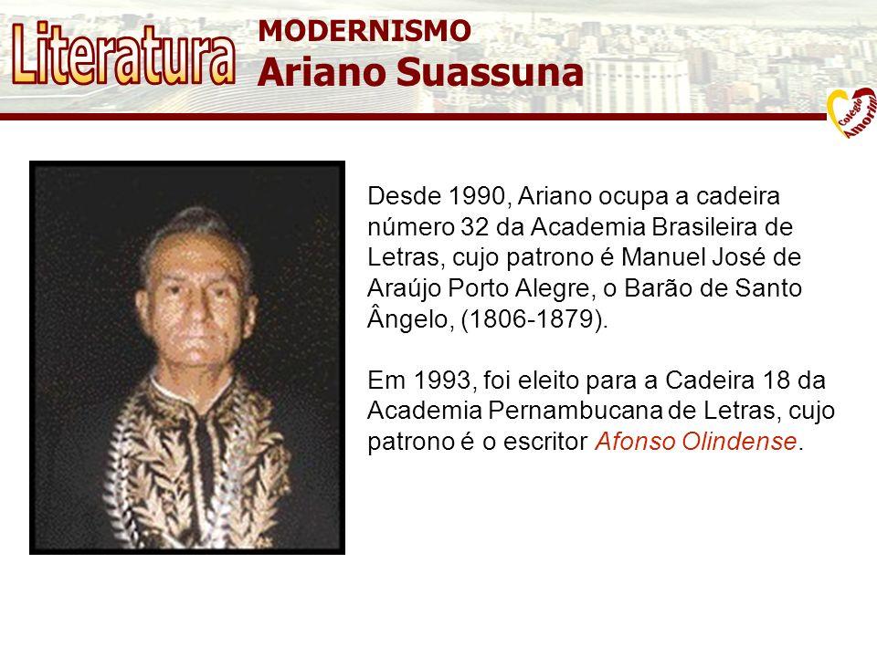 MODERNISMO Ariano Suassuna Desde 1990, Ariano ocupa a cadeira número 32 da Academia Brasileira de Letras, cujo patrono é Manuel José de Araújo Porto A