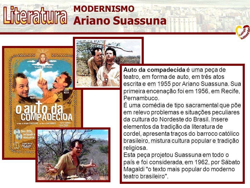 MODERNISMO Ariano Suassuna Auto da compadecida é uma peça de teatro, em forma de auto, em três atos escrita e em 1955 por Ariano Suassuna. Sua primeir