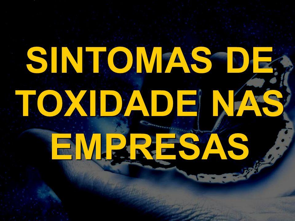 SINTOMAS DE TOXIDADE NAS EMPRESAS SINTOMAS DE TOXIDADE NAS EMPRESAS