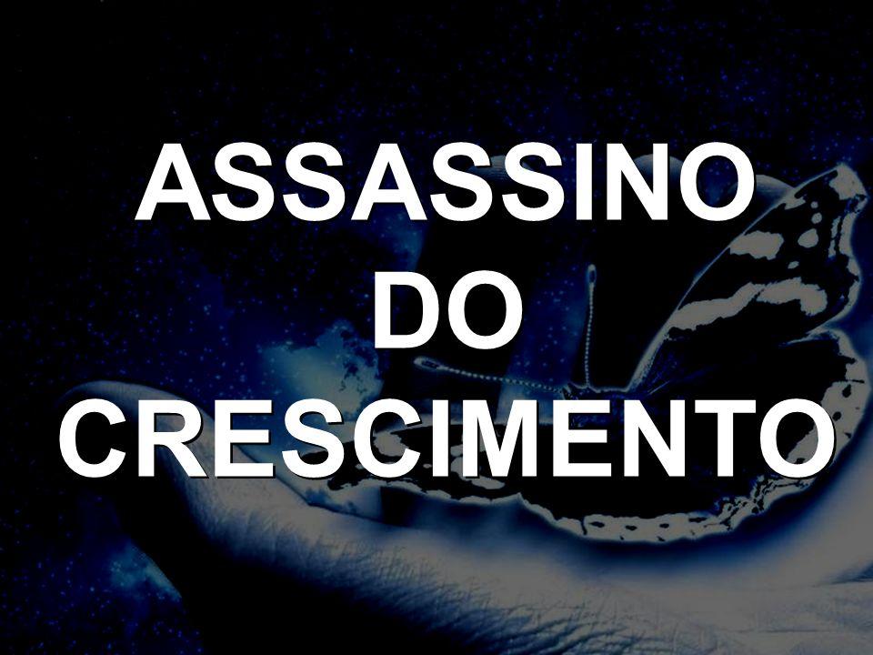 ASSASSINO DO CRESCIMENTO ASSASSINO DO CRESCIMENTO