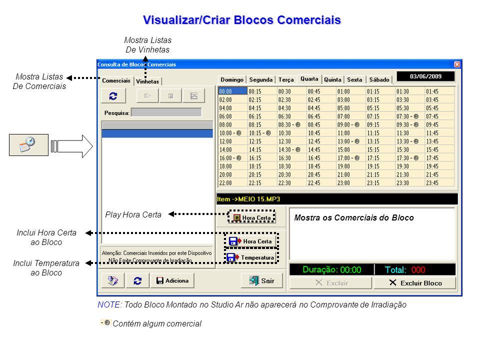 Visualizar/Criar Blocos Comerciais NOTE: Todo Bloco Montado no Studio Ar não aparecerá no Comprovante de Irradiação Contém algum comercial Mostra os C