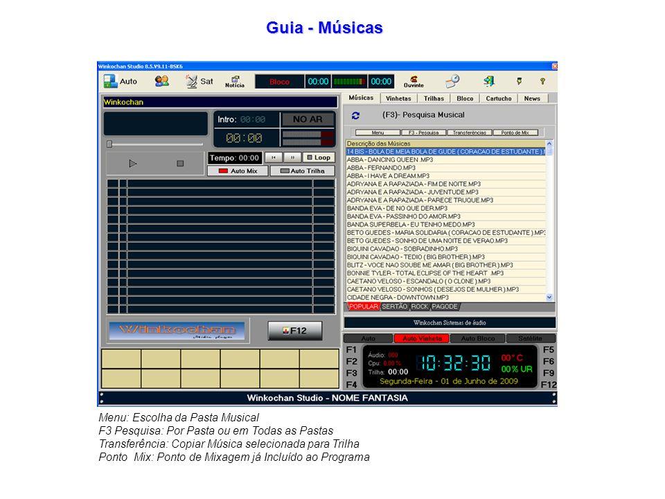 Menu: Escolha da Pasta Musical F3 Pesquisa: Por Pasta ou em Todas as Pastas Transferência: Copiar Música selecionada para Trilha Ponto Mix: Ponto de Mixagem já Incluído ao Programa Guia - Músicas