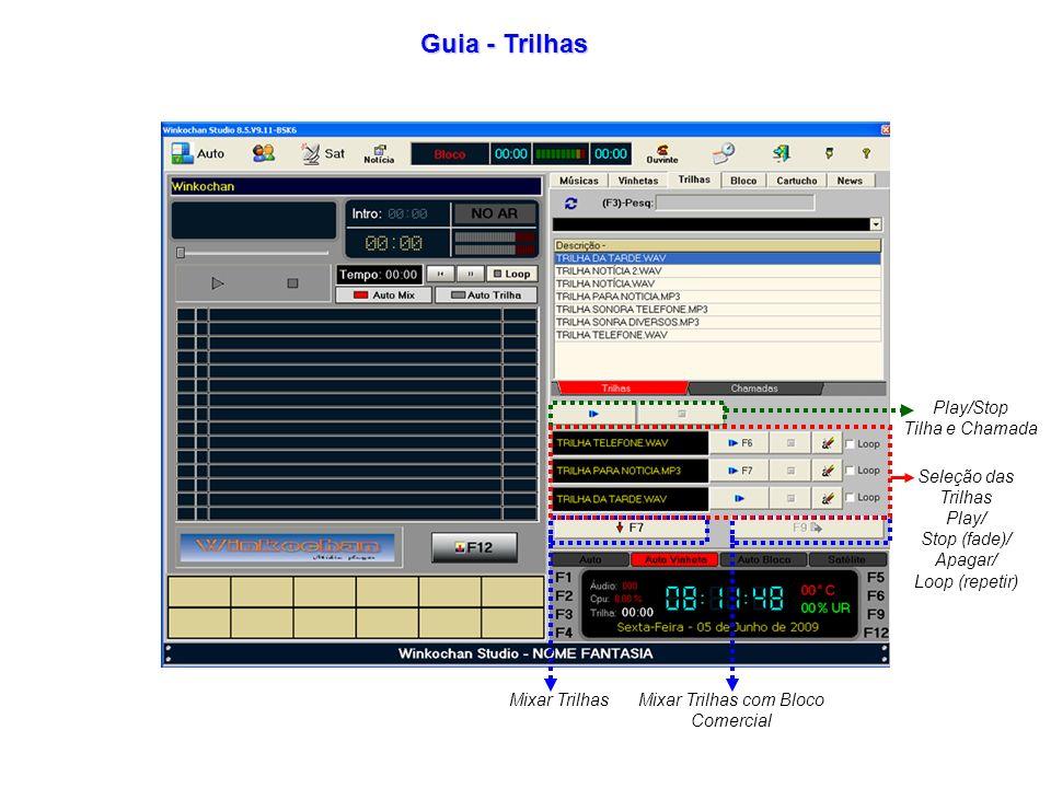 Guia - Trilhas Play/Stop Tilha e Chamada Mixar Trilhas com Bloco Comercial Mixar Trilhas Seleção das Trilhas Play/ Stop (fade)/ Apagar/ Loop (repetir)