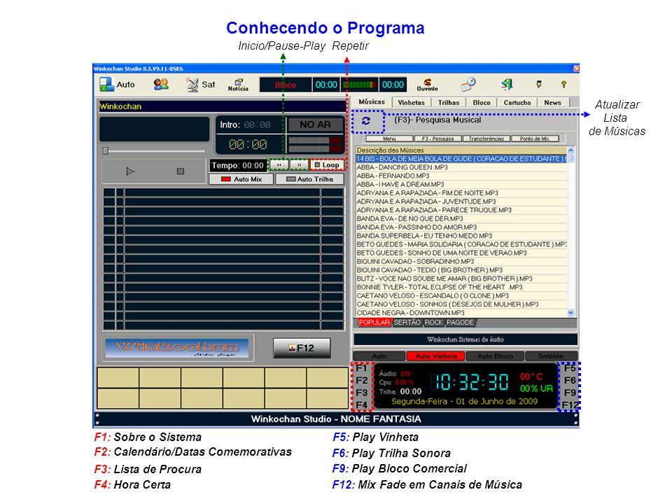 Inicio/Pause-PlayRepetir Atualizar Lista de Músicas F1: Sobre o Sistema F2: Calendário/Datas Comemorativas F3: Lista de Procura F4: Hora Certa F5: Play Vinheta F6: Play Trilha Sonora F9: Play Bloco Comercial F12: Mix Fade em Canais de Música Conhecendo o Programa