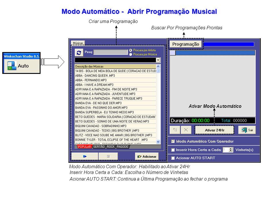 Modo Automático Com Operador: Habilitado ao Ativar 24Hr Inserir Hora Certa a Cada: Escolha o Número de Vinhetas Acionar AUTO START: Continua a Última Programação ao fechar o programa Ativar Modo Automático Buscar Por Programações Prontas Criar uma Programação Modo Automático - Abrir Programação Musical
