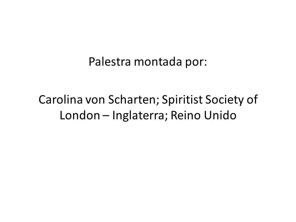 Palestra montada por: Carolina von Scharten; Spiritist Society of London – Inglaterra; Reino Unido