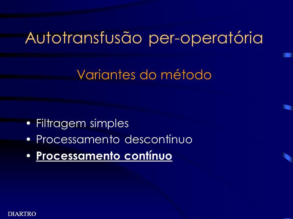 DIARTRO Autotransfusão per-operatória Variantes do método Filtragem simples Processamento descontínuo Processamento contínuo