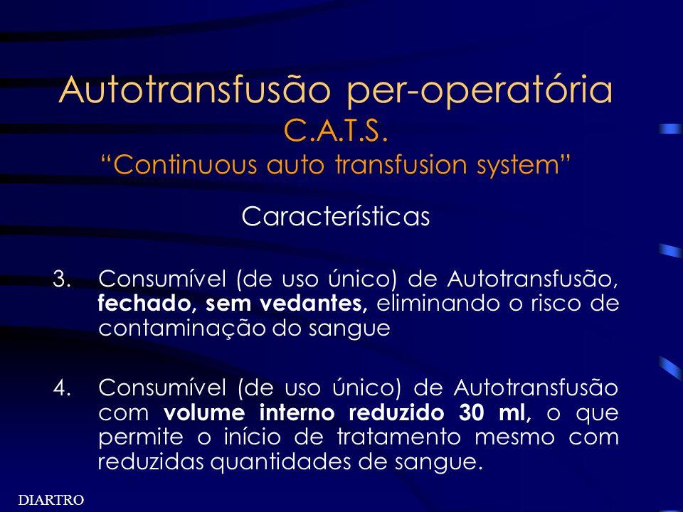 DIARTRO Autotransfusão per-operatória C.A.T.S. Continuous auto transfusion system Características 3.Consumível (de uso único) de Autotransfusão, fecha