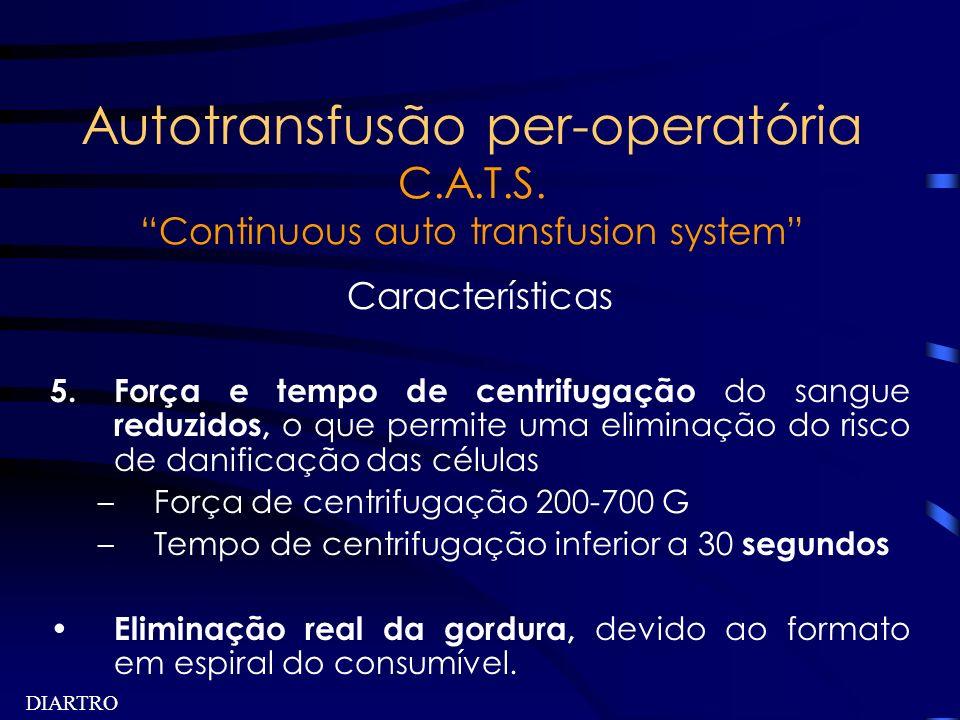 DIARTRO Autotransfusão per-operatória C.A.T.S. Continuous auto transfusion system Características 5.Força e tempo de centrifugação do sangue reduzidos