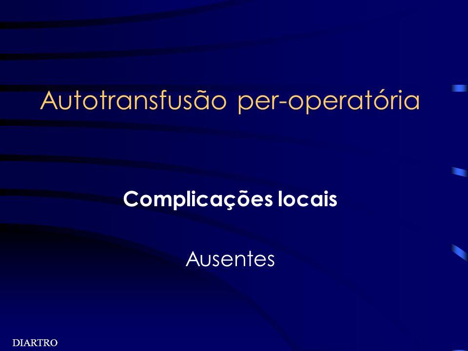 DIARTRO Autotransfusão per-operatória Complicações locais Ausentes