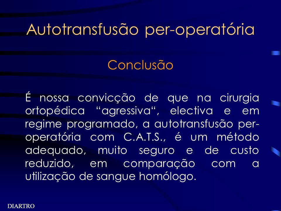 DIARTRO Autotransfusão per-operatória Conclusão É nossa convicção de que na cirurgia ortopédica agressiva, electiva e em regime programado, a autotran