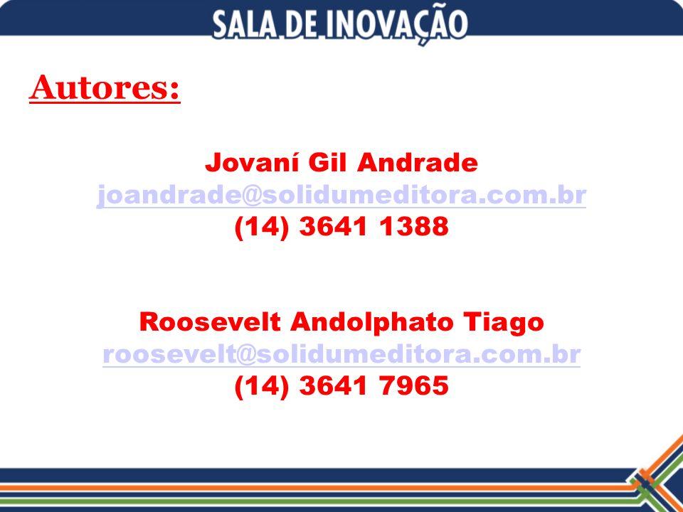 Autores: Jovaní Gil Andrade joandrade@solidumeditora.com.br (14) 3641 1388 Roosevelt Andolphato Tiago roosevelt@solidumeditora.com.br (14) 3641 7965