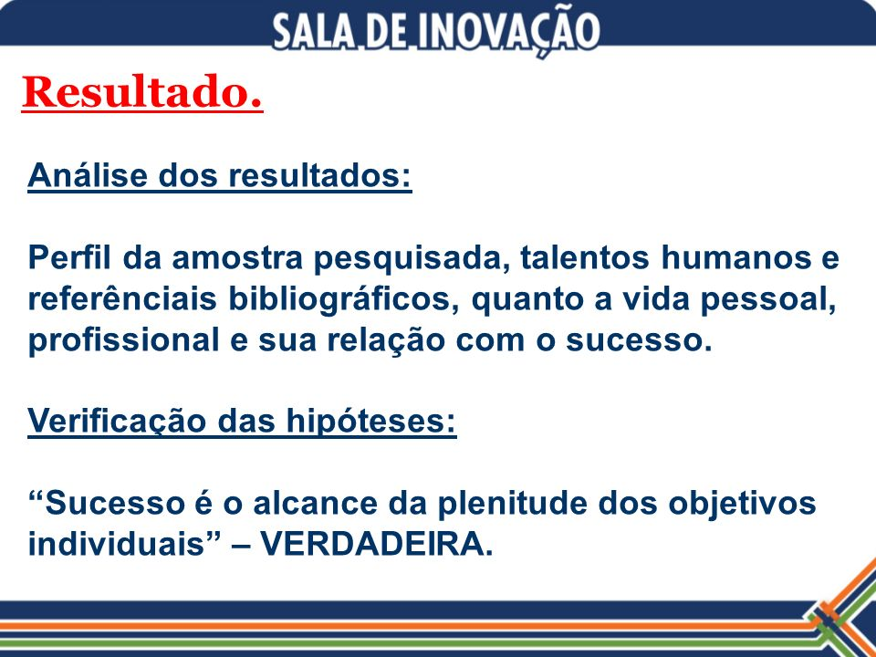 Resultado. Análise dos resultados: Perfil da amostra pesquisada, talentos humanos e referênciais bibliográficos, quanto a vida pessoal, profissional e