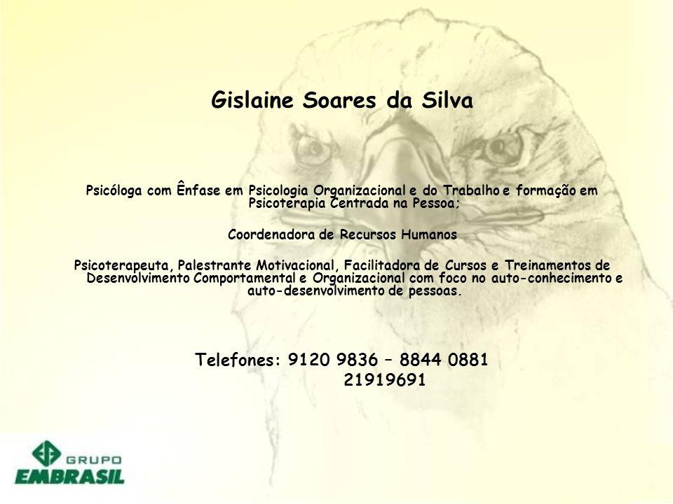 Gislaine Soares da Silva Psicóloga com Ênfase em Psicologia Organizacional e do Trabalho e formação em Psicoterapia Centrada na Pessoa; Coordenadora d