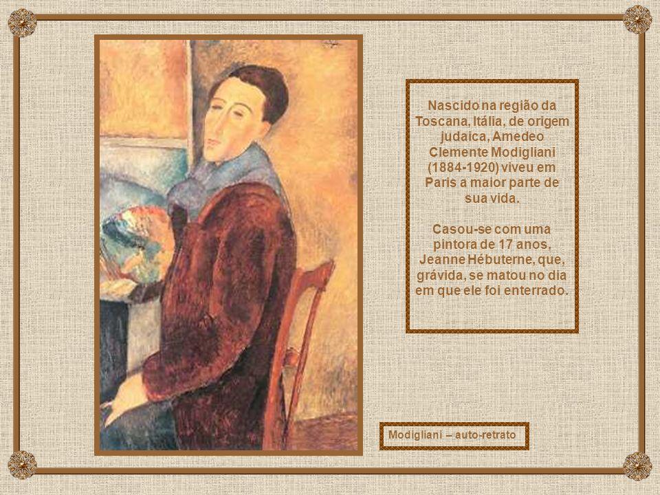 Modigliani – auto-retrato Nascido na região da Toscana, Itália, de origem judaica, Amedeo Clemente Modigliani (1884-1920) viveu em Paris a maior parte de sua vida.