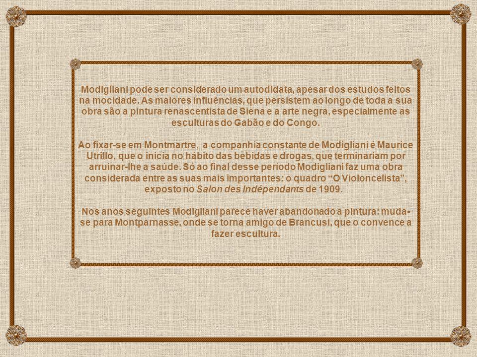 Modigliani pode ser considerado um autodidata, apesar dos estudos feitos na mocidade.