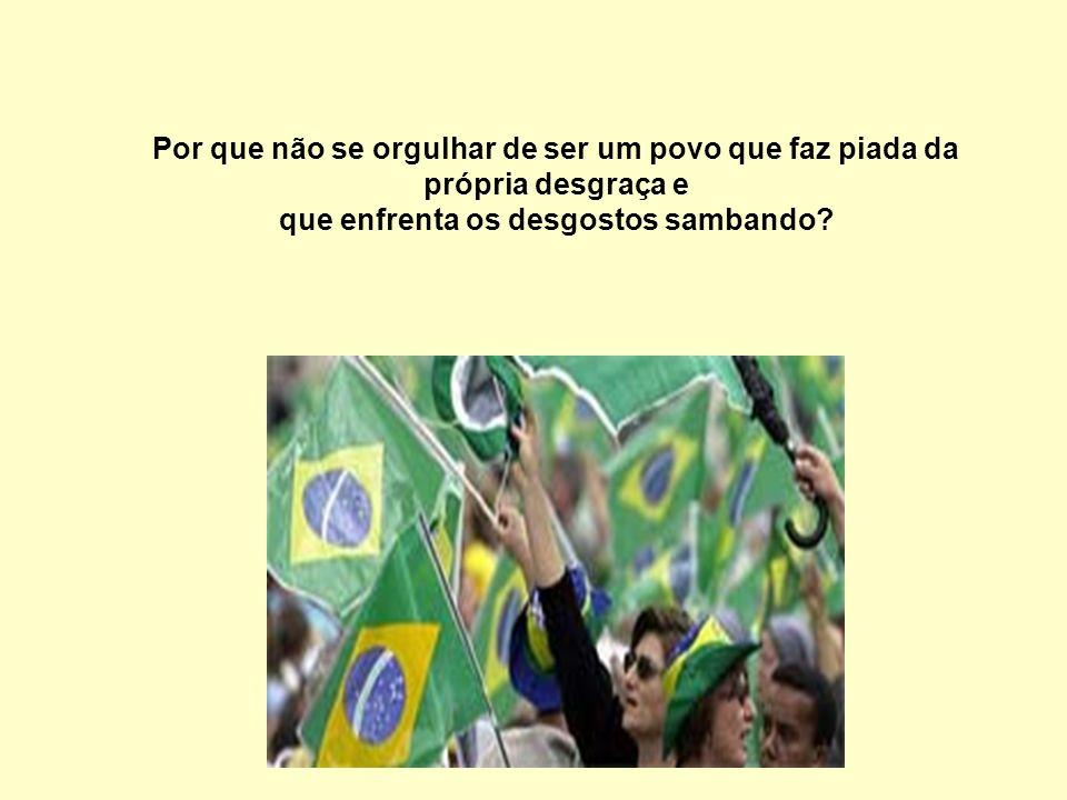E por que esse vício de só falar mal do Brasil?
