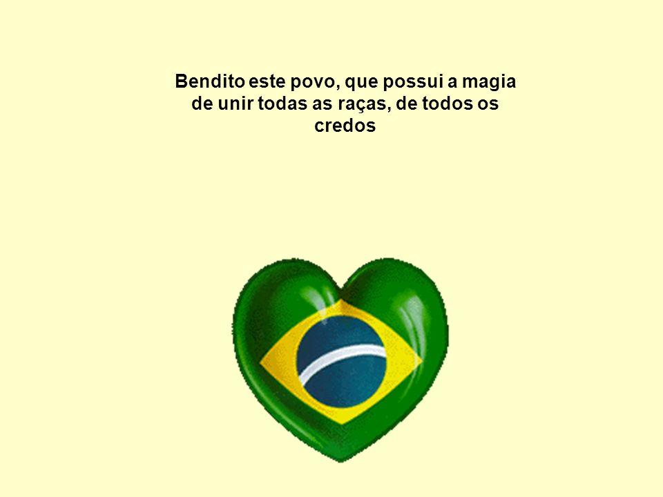 É! Gente! O Brasil é de fato um país abençoado.