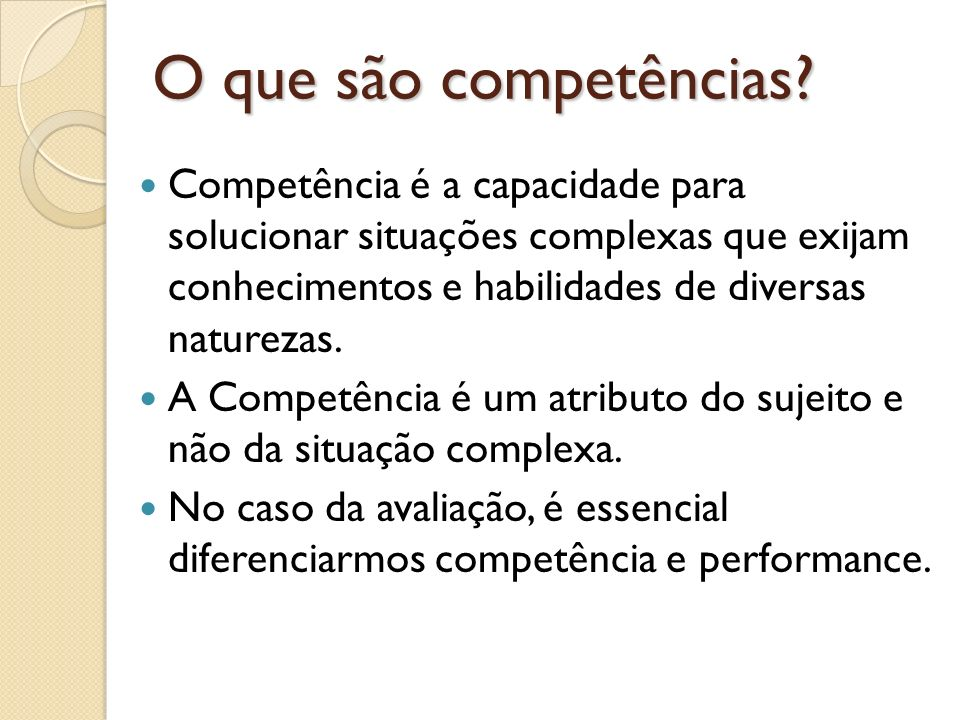 O que são competências? Competência é a capacidade para solucionar situações complexas que exijam conhecimentos e habilidades de diversas naturezas. A