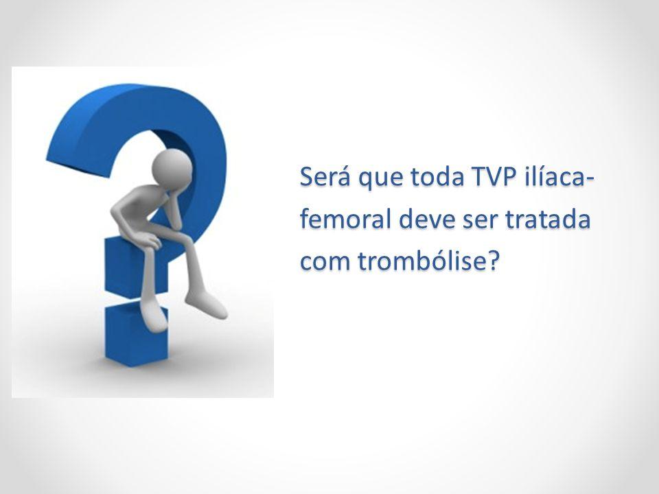 Será que toda TVP ilíaca- femoral deve ser tratada com trombólise?