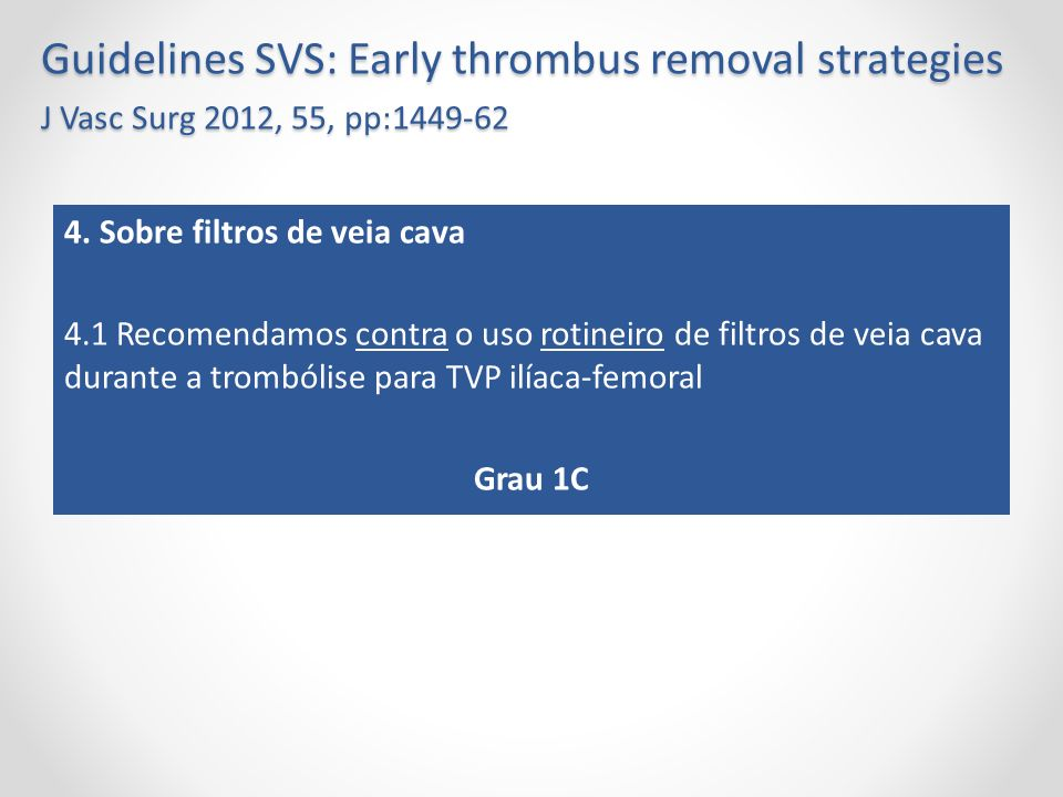 Guidelines SVS: Early thrombus removal strategies J Vasc Surg 2012, 55, pp:1449-62 4.