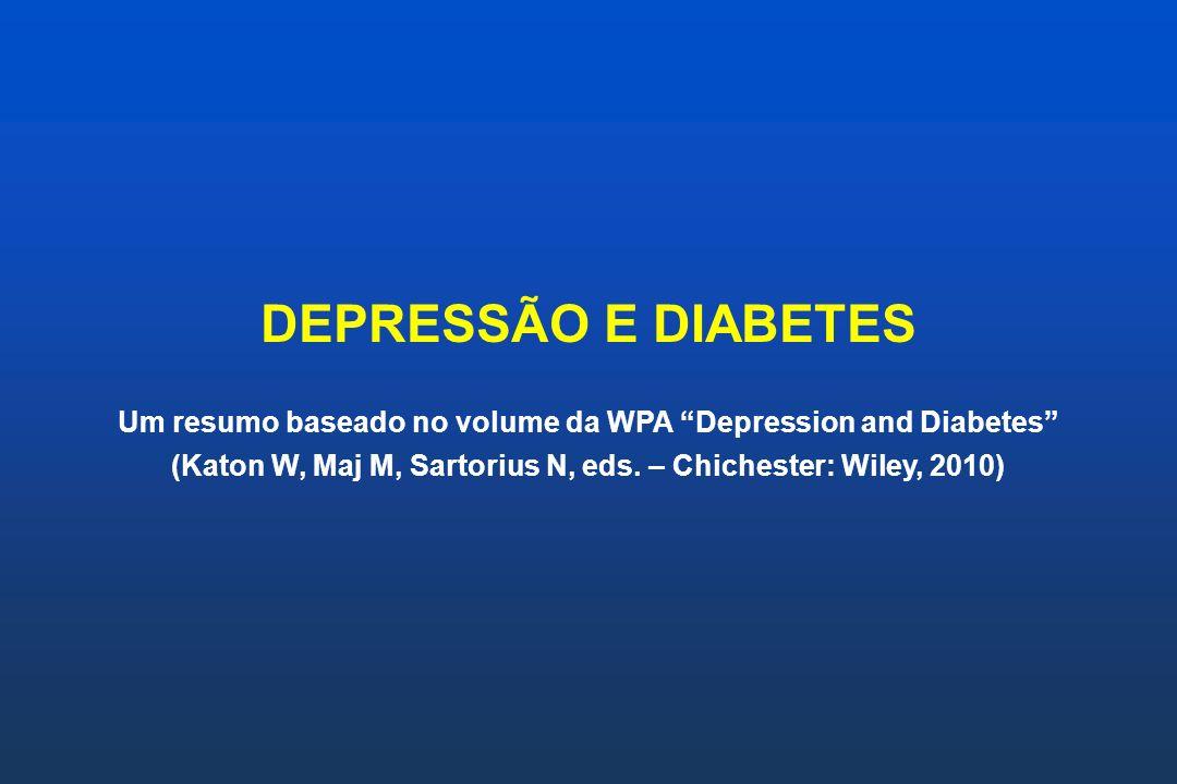Epidemiologia da depressão e diabetes Entre indivíduos com diabetes, a prevalência de sintomas depressivos clinicamente significativos é de 31% e de Depressão Maior é de 11% (Anderson et al., 2001).