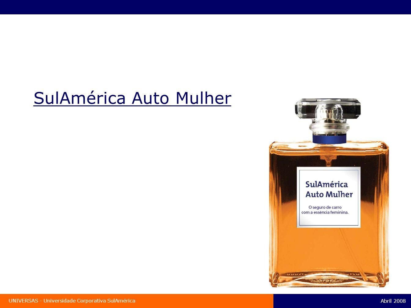 Abril 2008 UNIVERSAS - Universidade Corporativa SulAmérica SulAmérica Auto Mulher