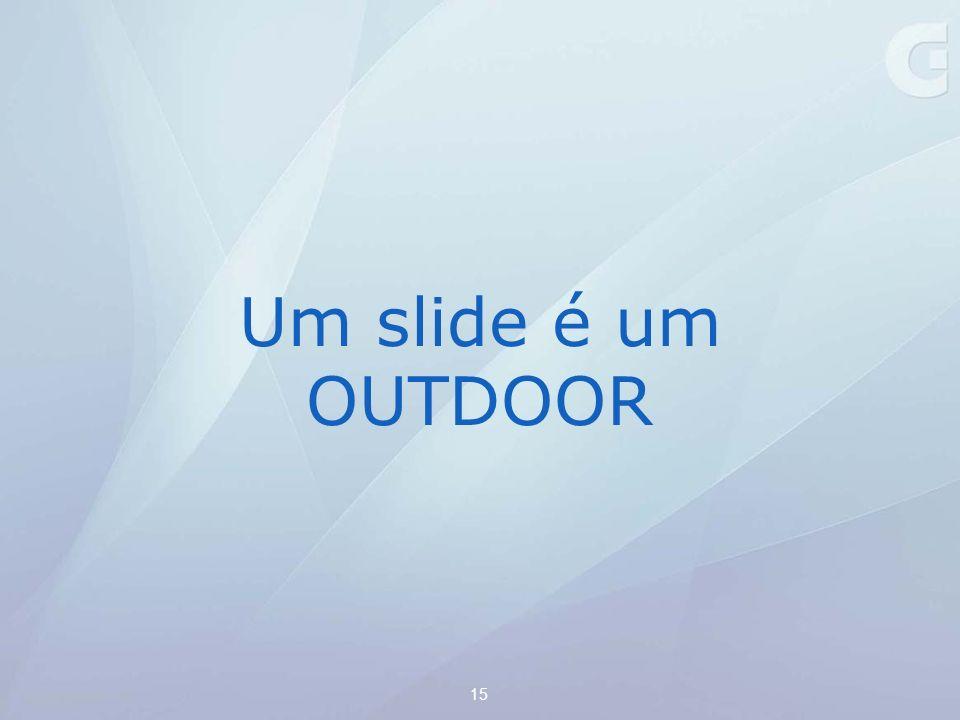 Um slide é um OUTDOOR 15