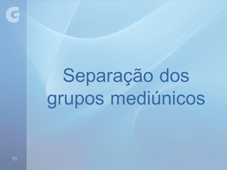 Separação dos grupos mediúnicos 33