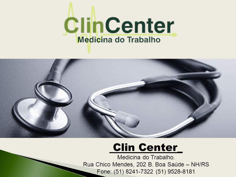 Clin Center_ Medicina do Trabalho. Rua Chico Mendes, 202 B. Boa Saúde – NH/RS Fone: (51) 8241-7322 (51) 9528-8181