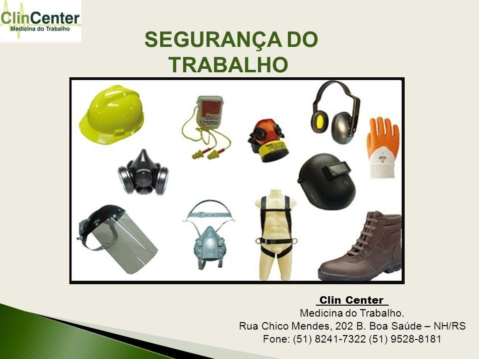 SEGURANÇA DO TRABALHO Clin Center_ Medicina do Trabalho. Rua Chico Mendes, 202 B. Boa Saúde – NH/RS Fone: (51) 8241-7322 (51) 9528-8181